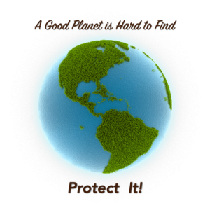Picture of the Earth with text: A Good Planet is Hard to Find, Protect It